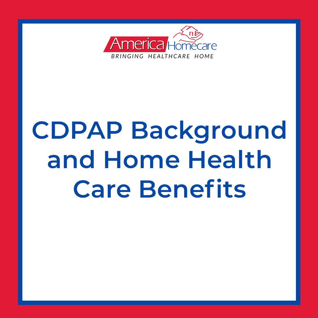 CDPAP History and Benefits | America Homecare