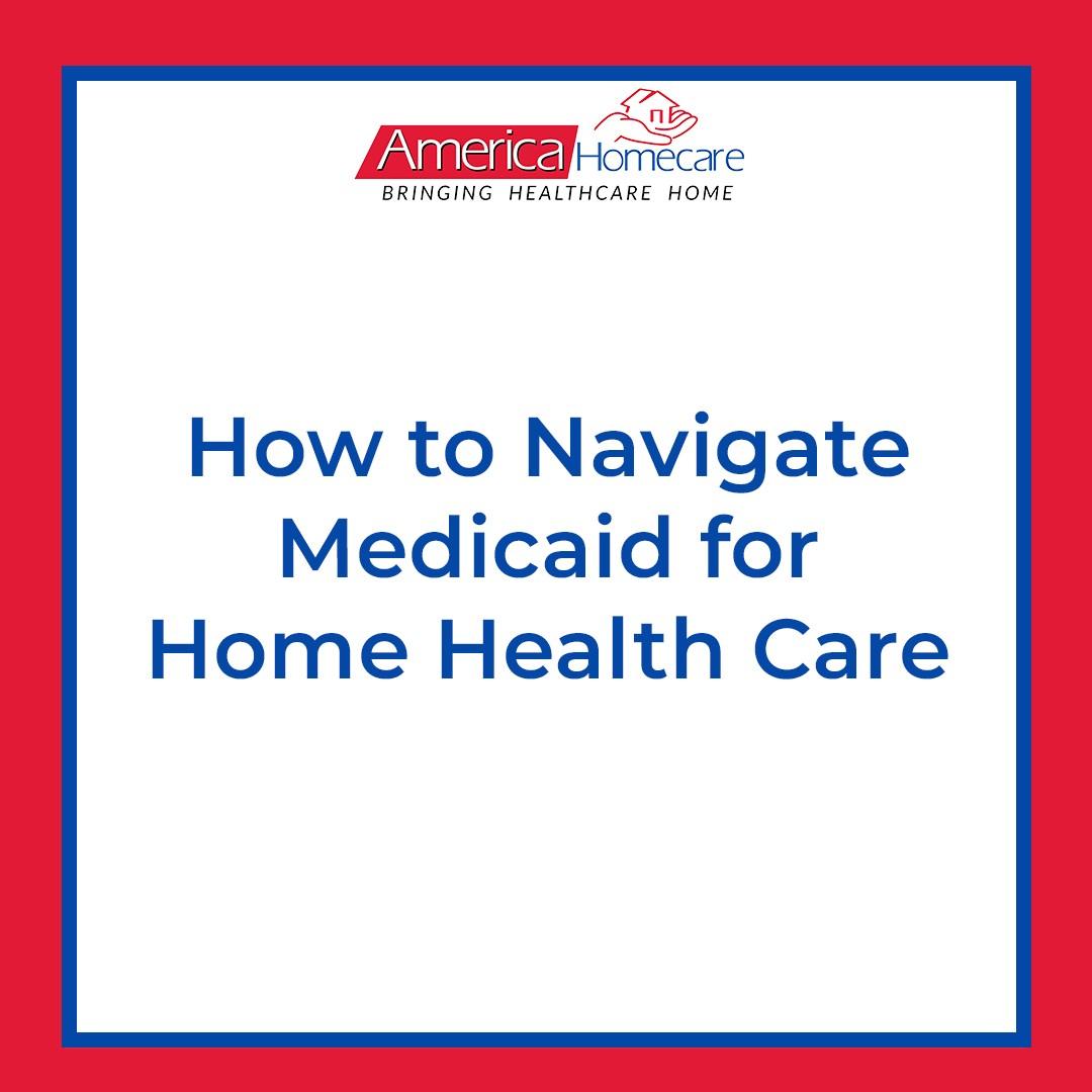 How to Navigate Medicaid | America Homecare
