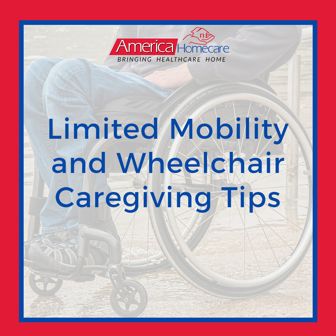 Caregiver for Limited Mobility Tips | America Homecare