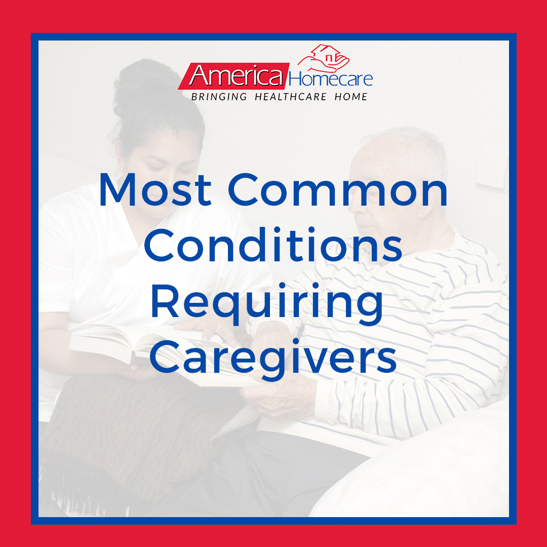 Most Common Conditions Requiring Caregivers | America Homecare