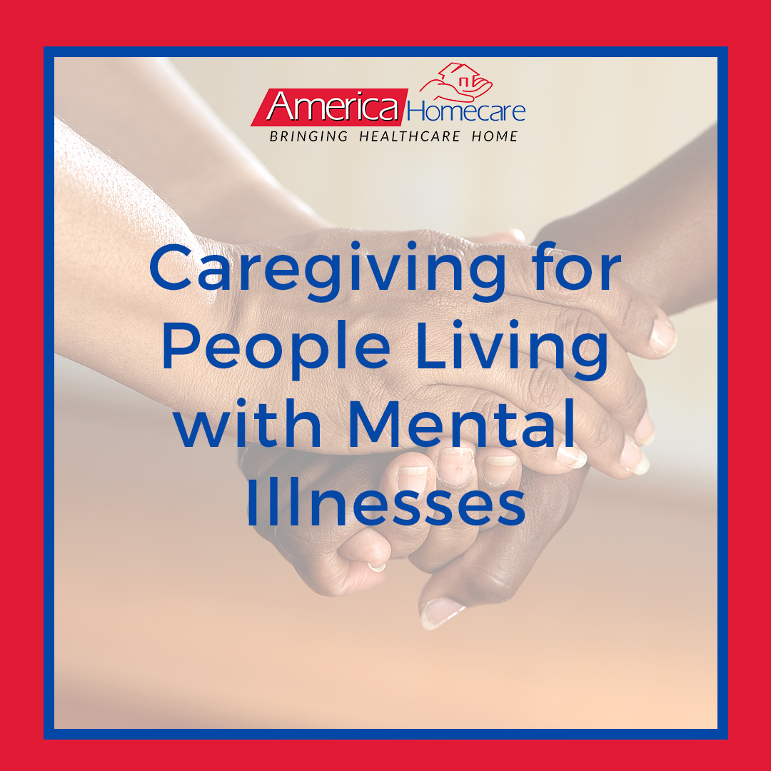 Caring for People Living with Mental Illnesses | America Homecare