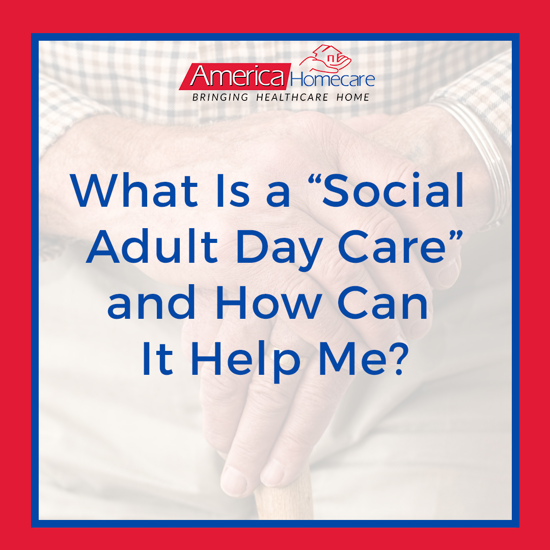 Social Adult Day Care Benefits | America Homecare