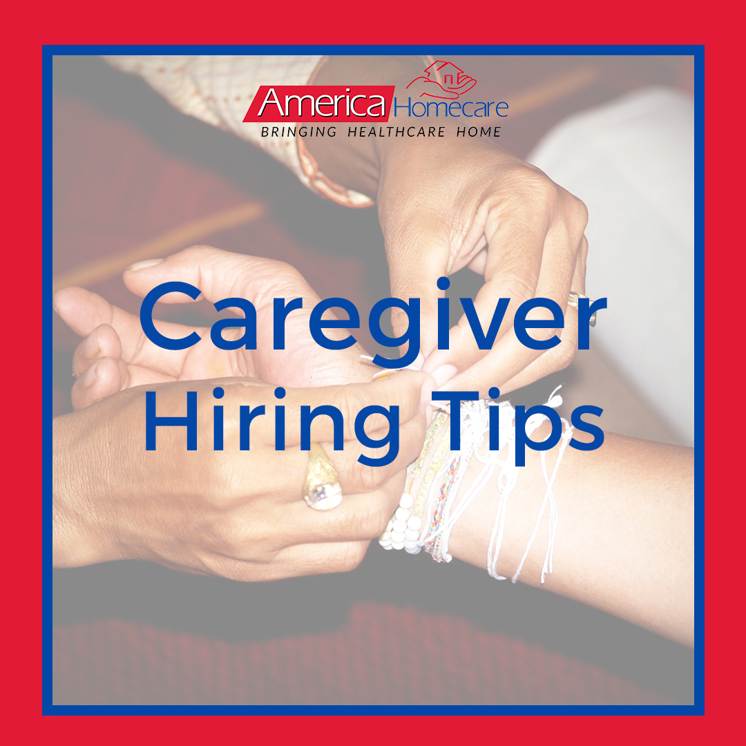 How to Hire a Caregiver | America Homecare