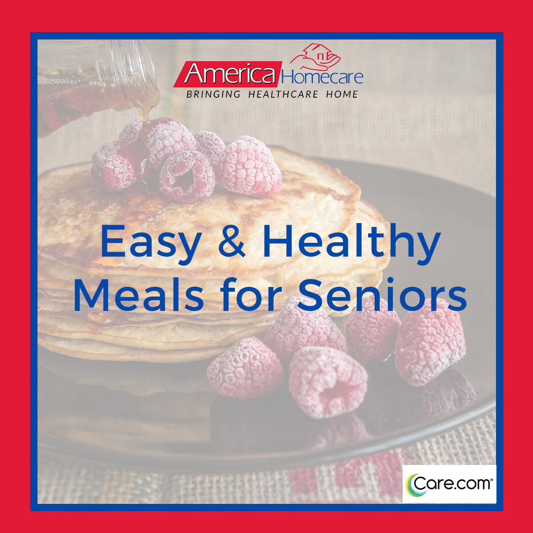 Easy and Healthy Meals for Seniors | America Homecare